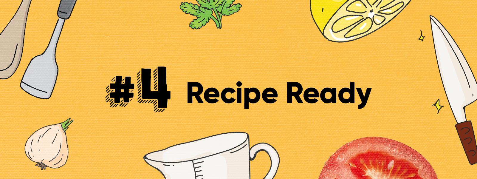 Skill 4: Recipe Ready